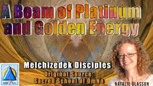 A Beam of Platinum and Golden Energy By The Melchizedek