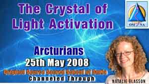 The Crystal of Light Activation Channeled Message by The Arcturian with Natalie Glasson from Sacred School of OmNa