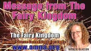 Message from The Fairy Kingdom Channeled by Natalie Glasson