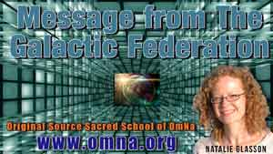 Message from The Galactic Federation Channeled by Natalie Glasson