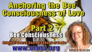 Anchoring the Bee Consciousness of Love- Part 2