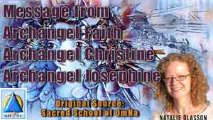 Message from Archangel Faith, Archangel Christine and Archangel Josephine
