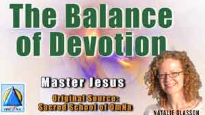 The Balance of Devotion by Master Jesus