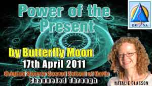 Power of the Present by Butterfly Moon Channeled Message with Natalie Glasson from Sacred School of OmNa