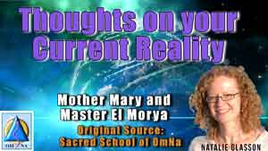 Thoughts on your Current Reality by Mother Mary and Master El Morya
