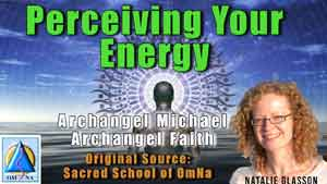 Perceiving Your Energy by Archangel Michael and Archangel Faith