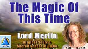 The Magic Of This Time by Lord Merlin