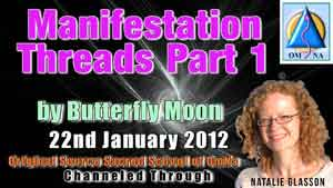Manifestation Threads Part 1 by Butterfly Moon Channeled Message with Natalie Glasson from Sacred School of OmNa
