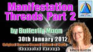 Manifestation Threads Part 2 by Butterfly Moon Channeled Message with Natalie Glasson from Sacred School of OmNa