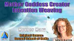 Mother Goddess Creator Intention Weaving by Mother Mary