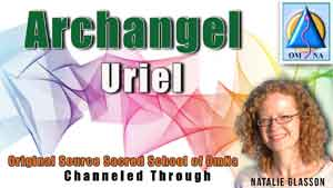 Channeled Message Archangel Uriel by Natalie Glasson from Sacred School of OmNa
