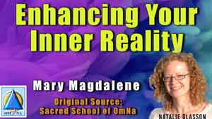 Enhancing Your Inner Reality by Mary Magdalene