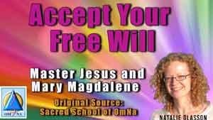 Accept Your Free Will by Master Jesus and Mary Magdalene