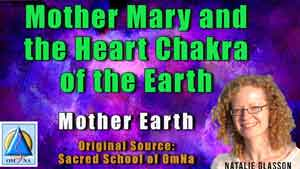 Mother Mary and the Heart Chakra of the Earth by Mother Earth