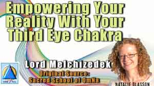 Empowering Your Reality With Your Third Eye Chakra by Lord Melchizedek
