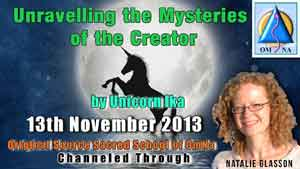 Unravelling the Mysteries of the Creator by Unicorn Ika Channeled Message with Natalie Glasson from Sacred School of OmNa