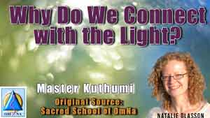 Why Do We Connect with the Light? by Master Kuthumi