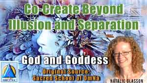 Co-Create Beyond Illusion and Separation by the God and Goddess