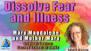 Dissolve Fear and Illness by Mother Mary - Mary Magdalene