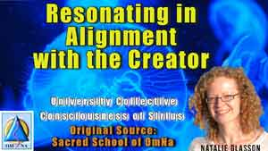 Resonating in Alignment with the Creator by University Collective Consciousness of Sirius