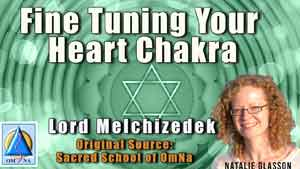 Fine Tuning Your Heart Chakra by Lord Melchizedek