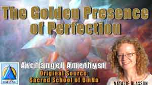 The Golden Presence of Perfection by Archangel Amethyst
