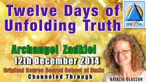 Twelve Days of Unfolding Truth Channeled Message by Archangel Zadkiel by Natalie Glasson from Sacred School of OmNa
