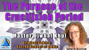 The Purpose of the Crucifixion Period by Master Djwhal Khul