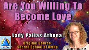 Are You Willing To Become Love by Lady Pallas Athena