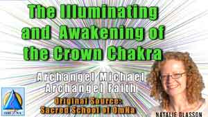 The Illuminating and Awakening of the Crown Chakra by Archangel Michael and Archangel Faith