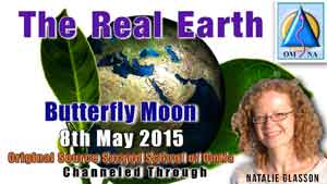 The Real Earth by Butterfly Moon Channeled Message with Natalie Glasson from Sacred School of OmNa