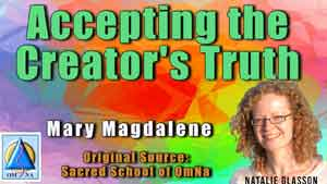 Accepting the Creator's Truth by Mary Magdalene