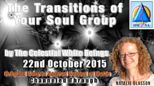 The Transitions of Your Soul Group - White Beings Channeled Message with Natalie Glasson from Sacred School of OmNa