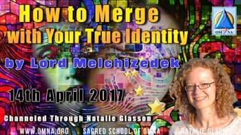 How to Merge with Your True Identity Lord Melchizedek