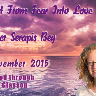 Channeled Message The Shift From Fear Into Love by Master Serapis Bey