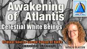 Awakening of Atlantis by Celestrial White Beings Channeled Message with Natalie Glasson from Sacred School of OmNa