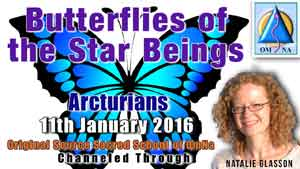 Butterflies of the Star Beings Channeled Message by The Arcturian with Natalie Glasson from Sacred School of OmNa
