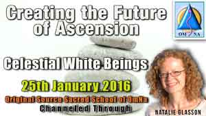 Creating the Future of Ascension by Celestrial White Beings Channeled Message with Natalie Glasson from Sacred School of OmNa