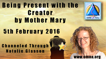 Being Present with the Creator by Mother Mary