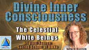 Divine Inner Consciousness by Celestial White Beings