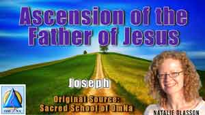 Ascension of the Father of Jesus by Joseph