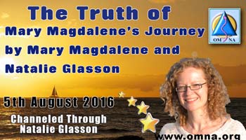 The Truth of Mary Magdalene's Journey by Mary Magdalene and Natalie Glasson
