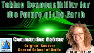 Taking Responsibility for The Future of the Earth by Commander Ashtar