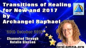 Transitions of Healing for Now and 2017 by Archangel Raphael