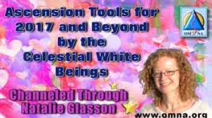 Ascension Tools for 2017 and Beyond by the Celestial White Beings