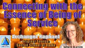 Connecting with the Essence of Being of Service by Archangel Raphael
