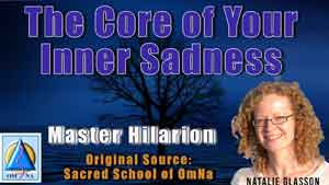 The Core of Your Inner Sadness by Master Hilarion