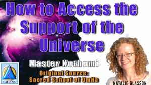 How to Access the Support of the Universe by Master Kuthumi