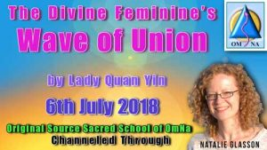 The Divine Feminine's Wave of Union by Lady Quan Yin Channeled through Natalie Glasson - 6th July 2018 – Original Source: Sacred School of OmNa