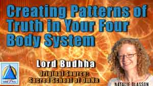 Creating Patterns of Truth in Your Four Body System by Lord Buddha